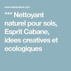 *** Nettoyant naturel pour sols, Esprit Cabane, idees creatives et ecologiques