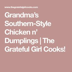 Grandma's Southern-Style Chicken n' Dumplings | The Grateful Girl Cooks!