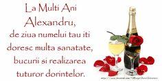 La Multi Ani Alexandru, de ziua numelui tau iti doresc multa sanatate, bucurii si realizarea tuturor dorintelor.
