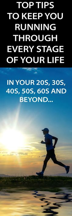 TIPS TO KEEP YOU RUNNING THROUGH EVERY STAGE OF YOUR LIFE: 20s, 30s, 40s, 50s, 60s AND BEYOND...