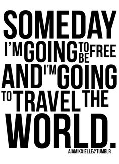 Image detail for -Someday I'm Going To Travel Around The World | SayingImages.com-Best ...