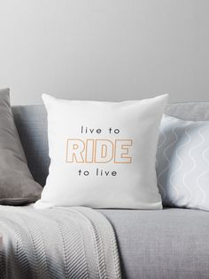 Live to ride. Ride to live. • Millions of unique designs by independent artists. Find your thing. Bed Pillows, Cushions, Designer Throw Pillows, Coat Of Arms, Pillow Design, Top Artists, Travel Mug, Original Art, Finding Yourself