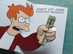 Futurama Printable Card - Shut Up and Take My Money