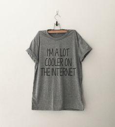 Im a lot cooler on the internet T-Shirt womens gifts womens girls tumblr hipster band merch fangirls teens girl gift girlfriends present blogger