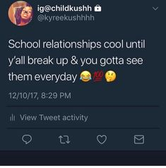 School relationships cool until y'all break up & you gotta see them everyday. Real Talk Quotes, Fact Quotes, Mood Quotes, True Quotes, Funny Quotes, Relatable Tweets, Funny Tweets, True Facts, Funny Facts