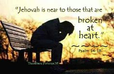 "Psalm 34:18 - ""Jehovah is close to the brokenhearted; He saves those who are crushed in spirit."" My favorite scripture."