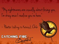 Peeta said this to Katniss in Catching Fire, thought this was so sweet!