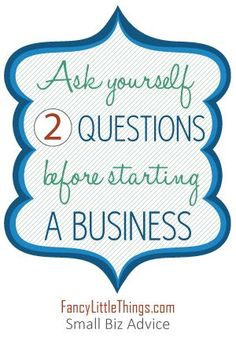Two Key Questions to Ask Yourself Before Starting Your Own Small Business Self Employment Entrepreneur, Small business