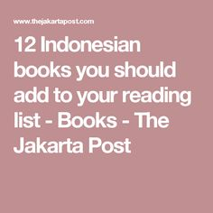 12 Indonesian books you should add to your reading list - Books - The Jakarta Post