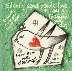 Silently send people love as you go through the day! Friends, strangers, loved ones! Beam them with #blessings! @notsalmon Karen Salmansohn