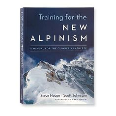 Training for the New Alpinism: A Manual for the Climber as Athleteby Steve House and Scott Johnston