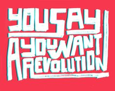 We all want to change the world :) Revolution 1 because no one can handle 9.
