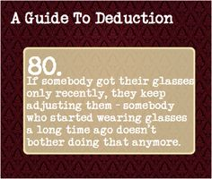 80: If somebody got their glasses only recently, they keep adjusting them - somebody who started wearing glasses a long time ago doesn't bother doing that anymore.