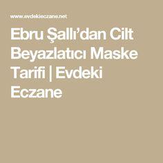 Ebru Şallı'dan Cilt Beyazlatıcı Maske Tarifi | Evdeki Eczane