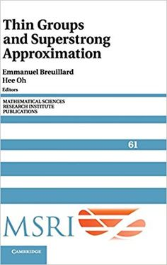 Thin groups and superstrong approximation / edited by Emmanuel Breuillard, Université Paris-Sud 11 ; Hee Oh, Yale University