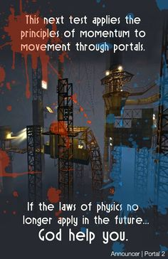 This next test applies the principles of momentum to movement through the portal. If the laws of physics no longer apply in the future god help you. Video Game Art, Video Games, Game Day Quotes, Companion Cube, Aperture Science, You Monster, Looks Cool, Best Games, Half Life