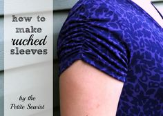 The Petite Sewist: How to Make Ruched Sleeves.i love adding ruched sleeves to my dresses and tshirts for a bit of feminine style