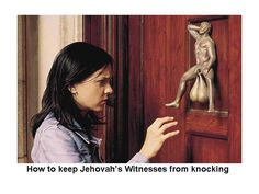 How to keep jehovahs witnesses from knocking - http://jokideo.com/how-to-keep-jehovahs-witnesses-from-knocking/