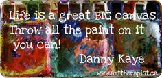 Life is a great big canvas . . .