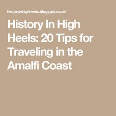 History In High Heels: 20 Tips for Traveling in the Amalfi Coast