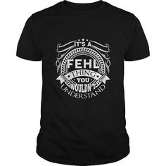 Its A FEHL Thing - FEHL Last Name, Tshirt #name #tshirts #FEHL #gift #ideas #Popular #Everything #Videos #Shop #Animals #pets #Architecture #Art #Cars #motorcycles #Celebrities #DIY #crafts #Design #Education #Entertainment #Food #drink #Gardening #Geek #Hair #beauty #Health #fitness #History #Holidays #events #Home decor #Humor #Illustrations #posters #Kids #parenting #Men #Outdoors #Photography #Products #Quotes #Science #nature #Sports #Tattoos #Technology #Travel #Weddings #Women