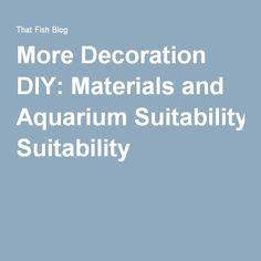 More Decoration DIY: Materials and Aquarium Suitability