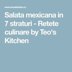 Salata mexicana in 7 straturi - Retete culinare by Teo's Kitchen Tex Mex, Kitchen, Salads, Cooking, Kitchens, Cuisine, Cucina