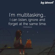 I'm Multitasking...I Can Listen - https://themindsjournal.com/im-multitasking-i-can-listen/