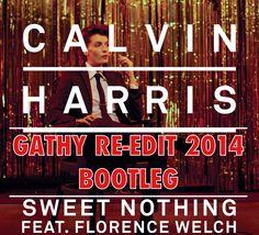 Calvin Harris ft. Florence Welch - Sweet Nothing ( Gathy re-edit 2014) Bootleg Version https://soundcloud.com/gathy/calvin-harris-ft-florence
