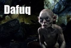 lord of the rings memes | Gollum Dafuq | Lord Of The Rings | Know Your Meme