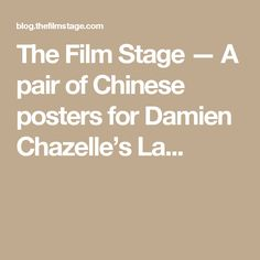 The Film Stage — A pair of Chinese posters for Damien Chazelle's La...