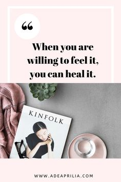 """""""When you are willing to feel it, you can heal it."""" — Unknown 