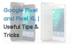Google Pixel and Pixel XL: 10 Useful Tips and Tricks