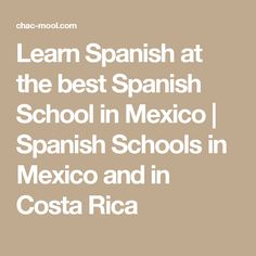 Learn Spanish at the best Spanish School in Mexico | Spanish Schools in Mexico and in Costa Rica