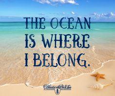 The Ocean is where I belong!