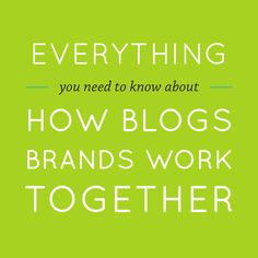 Everything you need to know about how blogs  brands work together!