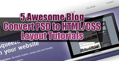 5 Awesome Blog Convert PSD to HTML/CSS Layout Tutorials