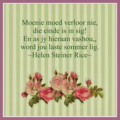 Afrikaanse Inspirerende Gedagtes & Wyshede: Moenie moed verloor nie die einde is in sig - Helen Steiner Rice Helen Steiner Rice, Afrikaanse Quotes, How To Stay Motivated, Positive Quotes, Tart, Hoop, Inspirational Quotes, Student, Dreams