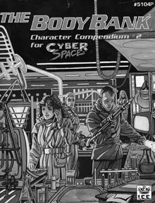 The Body Bank - A character compendium for Iron Crown Enterprises' CyberSpace.