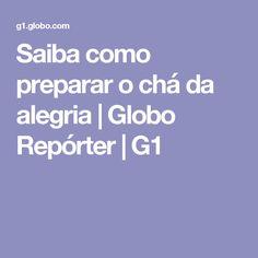 Saiba como preparar o chá da alegria | Globo Repórter | G1