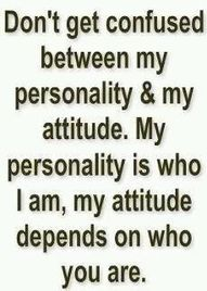 Don't get confused between my personality & my attitude. #quotes