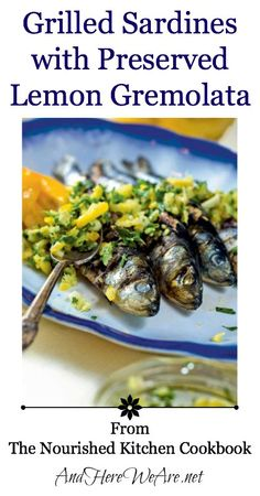 Grilled Sardines with Preserved Lemon Gremolata  And Here We Are... #seafood #sardines #paleo