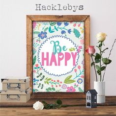 A lovely colourful print available at www.hacklebys.co.nz #printables #printabletypography #typoghraphyprint #floralprints #prints #quoteprints #printableart #homedecor #behappy