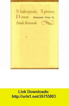 Shakespeare, Spenser, Donne (9780670639205) Frank Kermode , ISBN-10: 0670639206  , ISBN-13: 978-0670639205 ,  , tutorials , pdf , ebook , torrent , downloads , rapidshare , filesonic , hotfile , megaupload , fileserve