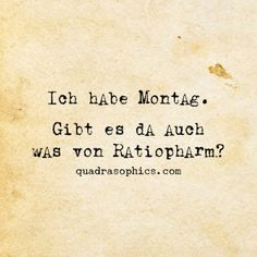 I have Monday. Is there also something from Ratiopharm? - that's live SPRÜCHE - Funny Sarcastic Quotes, Wise Quotes, Funny Quotes, Funny Memes, Satire, Cool Words, Wise Words, Motivation Wall, German Words
