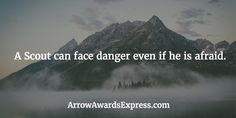 A Scout can face danger even if he is afraid. | Cub Scout Quotes