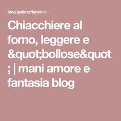 """Chiacchiere al forno, leggere e """"bollose""""   mani amore e fantasia blog"""
