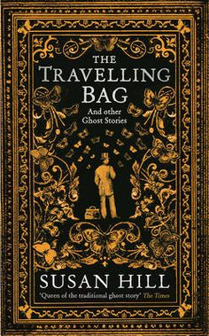 The Travelling Bag: And Other Ghostly Stories by Susan Hill. From the foggy streets of Victorian London to the eerie perfection of 1950s suburbia, the everyday is invaded by the evil otherworldly in this unforgettable collection of new ghost stories from the author of The Woman in Black.