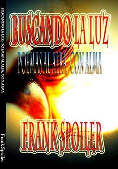 Buscando la luz: Poemas al alba, con alma de Frank Spoiler, http://www.amazon.es/dp/B00U5WRZJM/ref=cm_sw_r_pi_dp_CHe9ub0V1Z11T
