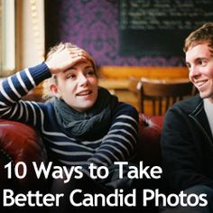 Nice info for Yearbook. 10 Ways to Take Better Candid Photos » Expert Photography